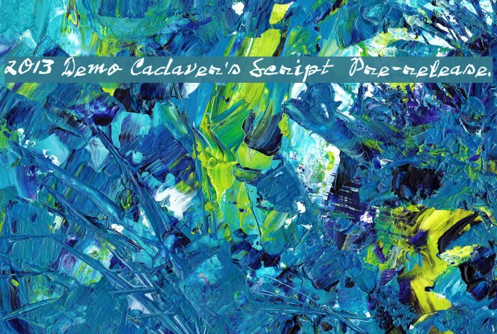 2013 Demo Cadaver's Script  Pre-release. Font examples