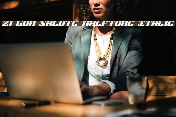 21 Gun Salute Halftone Italic لخطوط تنزيل examples