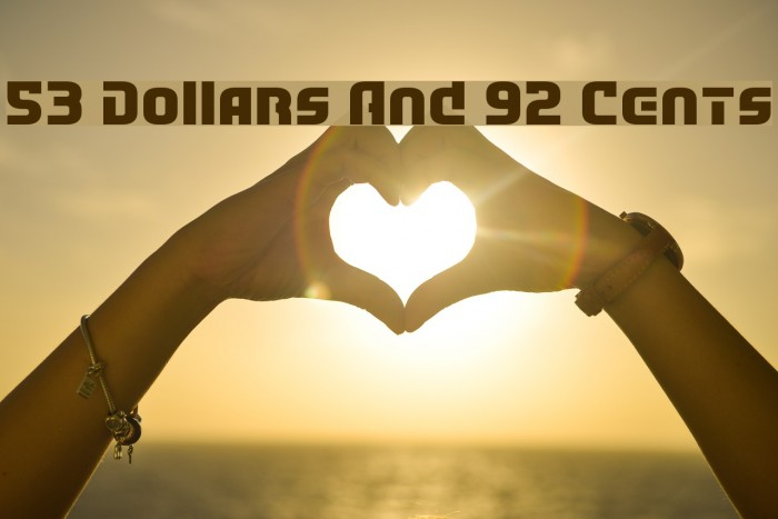 53 Dollars And 92 Cents Font examples
