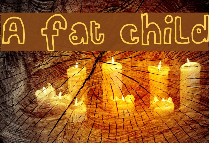 A fat child フォント examples