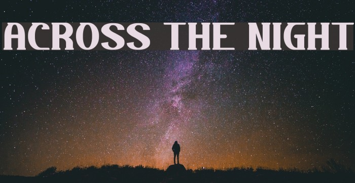 ACROSS THE NIGHT Font examples