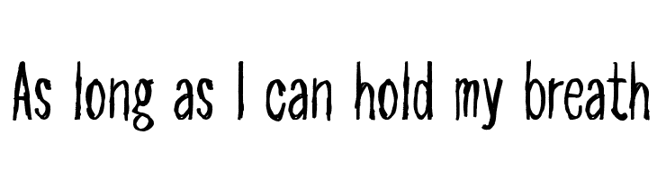As long as I can hold my breath  font caratteri gratis