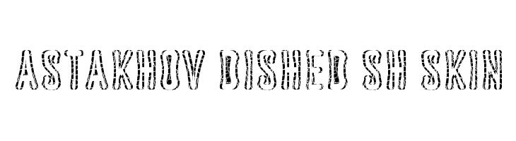 Astakhov Dished Sh Skin  Free Fonts Download