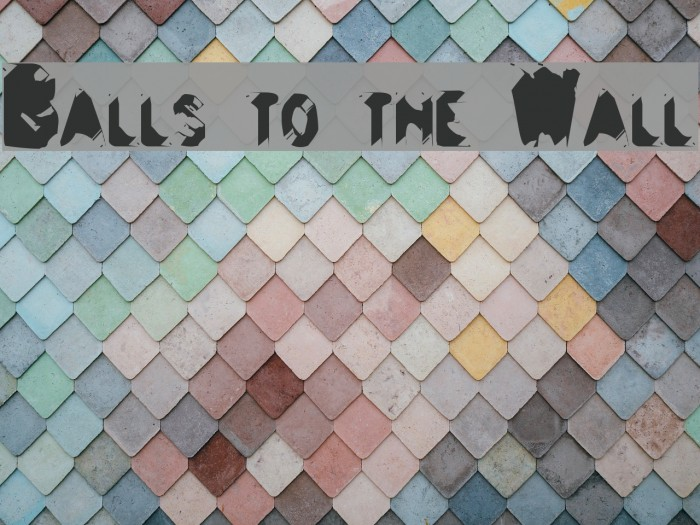 Balls to the Wall Fonte examples