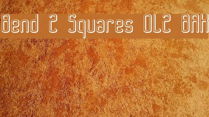 Bend 2 Squares OL2 BRK Fonte examples