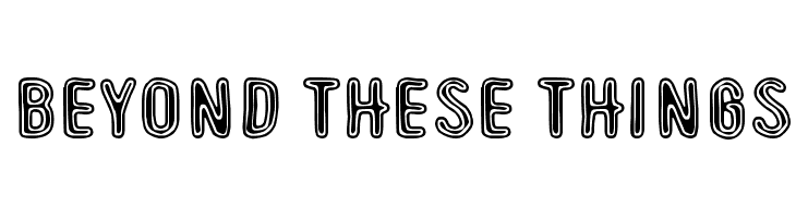 Beyond These Things  Free Fonts Download
