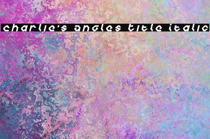 Charlie's Angles Title Italic لخطوط تنزيل examples