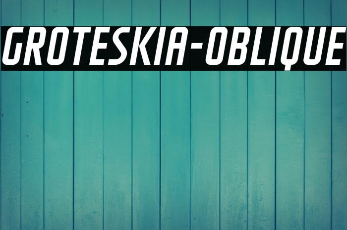 GROTESKIA-OBLIQUE Fonte examples