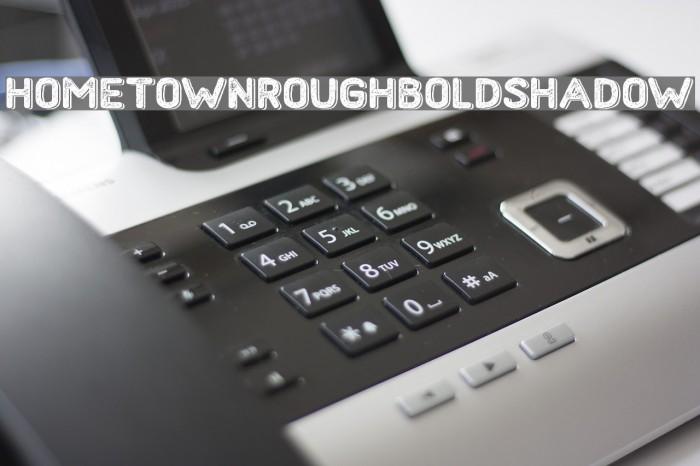 HometownRoughBoldShadow फ़ॉन्ट examples