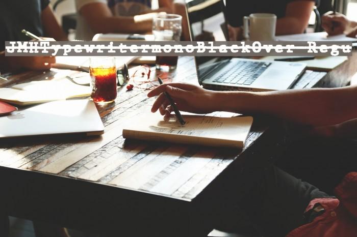 JMHTypewritermonoBlackOver-Regu फ़ॉन्ट examples