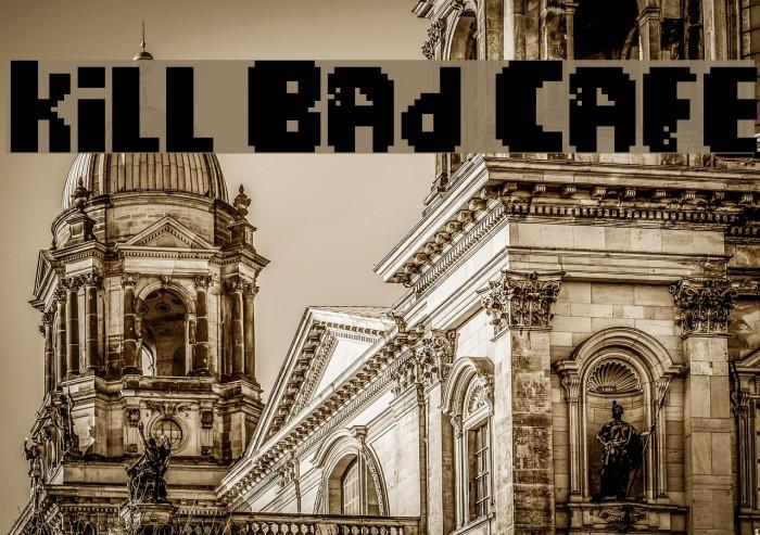 Kill Bad Cafe फ़ॉन्ट examples
