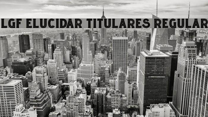LGF ELUCIDAR TITULARES Regular Font examples