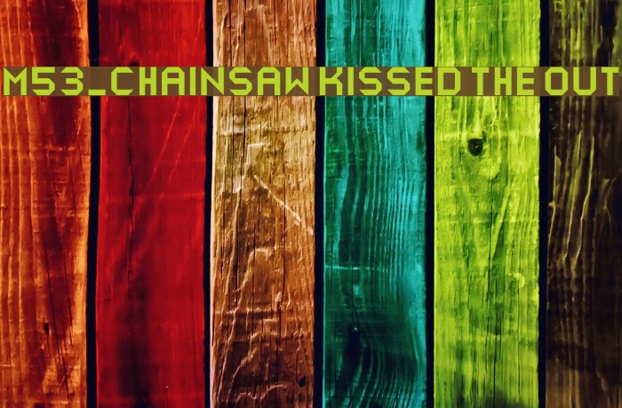 M53_CHAINSAW KISSED THE OUT Caratteri examples