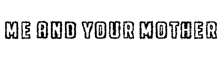 Me and your mother  Free Fonts Download