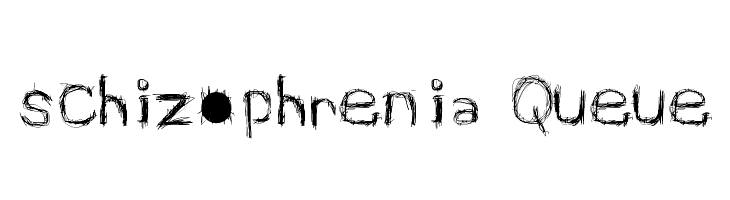 schizophrenia Queue  नि: शुल्क फ़ॉन्ट्स डाउनलोड