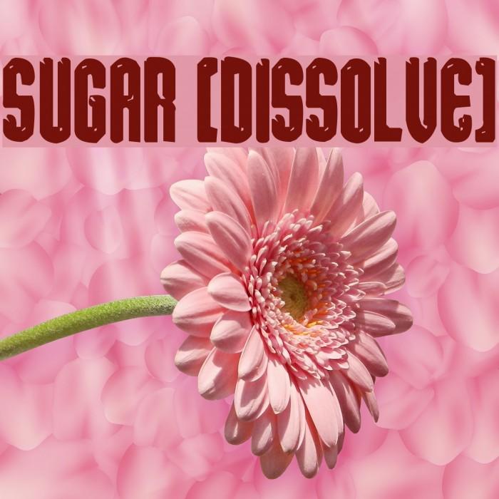 sugar [dissolve] फ़ॉन्ट examples