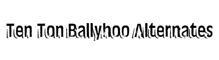 Ten Ton Ballyhoo Alternates  Descarca Fonturi Gratis