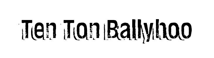 Ten Ton Ballyhoo  Скачать бесплатные шрифты