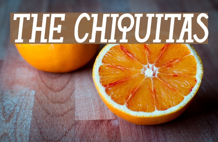 THE CHIQUITAS Font examples
