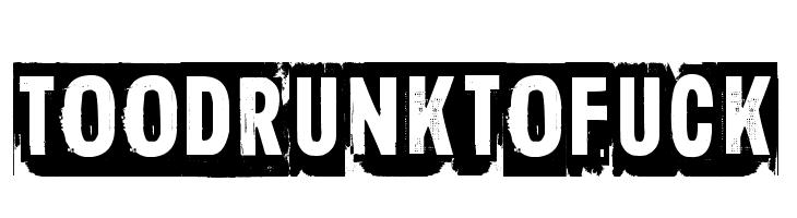 Too drunk to fuck  नि: शुल्क फ़ॉन्ट्स डाउनलोड