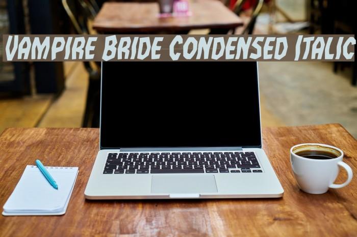 Vampire Bride Condensed Italic Шрифта examples